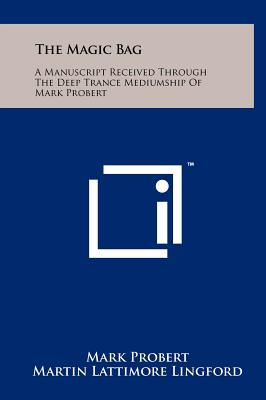 The Magic Bag: A Manuscript Received Through the Deep Trance Mediumship of Mark Probert - Probert, Mark