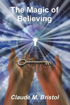 The Magic of Believing - Bristol, Claude M