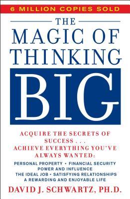 The Magic of Thinking Big - Schwartz, David, Dr.