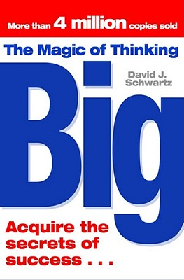 The Magic of Thinking Big - Schwartz, David J.