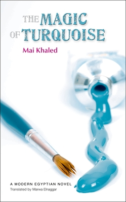 The Magic of Turquoise - Khaled, Mai, and Elnaggar, Marwa (Translated by)