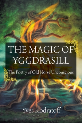 The Magic of Yggdrasill: The Poetry of Old Norse Unconscious - Kodratoff, Yves