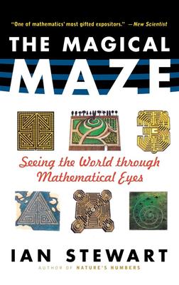 The Magical Maze: Seeing the World Through Mathematical Eyes - Stewart, Ian, Dr.
