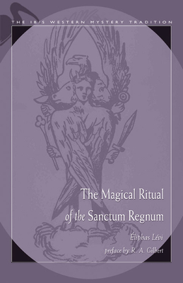 The Magical Ritual of the Sanctum Regnum - Levi, Eliphas, and Westcott, William Wynn (Translated by), and Gilbert, R A (Introduction by)