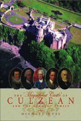 The 'Magnificent Castle' of Culzean and the Kennedy Family - Moss, Michael, and Ailsa, Mary (Foreword by), and Wheater, Roger (Preface by)