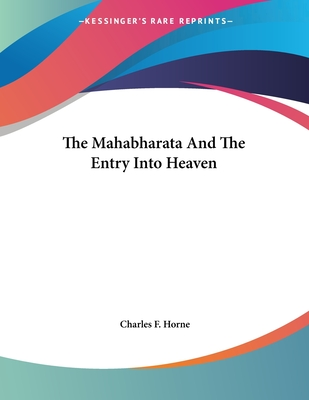 The Mahabharata and the Entry Into Heaven - Horne, Charles F (Editor)