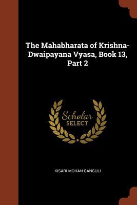 The Mahabharata of Krishna-Dwaipayana Vyasa, Book 13, Part 2 - Ganguli, Kisari Mohan