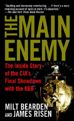 The Main Enemy: The Inside Story of the Cia's Final Showdown with the KGB - Bearden, Milt, and Risen, James