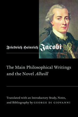 The Main Philosophical Writings and the Novel Allwill - Jacobi, Friedrich Heinrich, and Di Giovanni, George, Professor