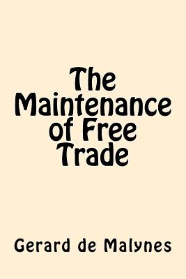 The Maintenance of Free Trade - Malynes, Gerard De
