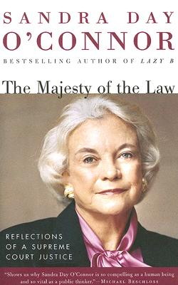 The Majesty of the Law: Reflections of a Supreme Court Justice - O'Connor, Sandra Day