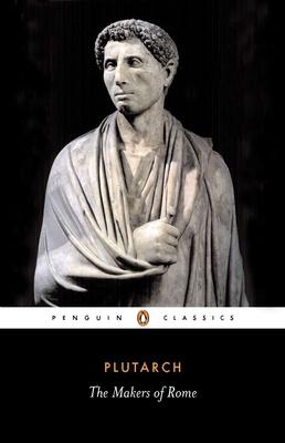 The Makers of Rome: Nine Lives - Plutarch, and Scott-Kilvert, Ian (Designer)