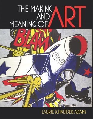 The Making and Meaning of Art - Adams, Laurie Schneider