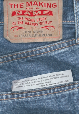 The Making of a Name: The Inside Story of the Brands We Buy - Rivkin, Steve, and Sutherland, Fraser