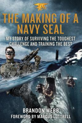 The Making of a Navy Seal: My Story of Surviving the Toughest Challenge and Training the Best - Webb, Brandon, and Mann, John David, and Luttrell, Marcus (Introduction by)