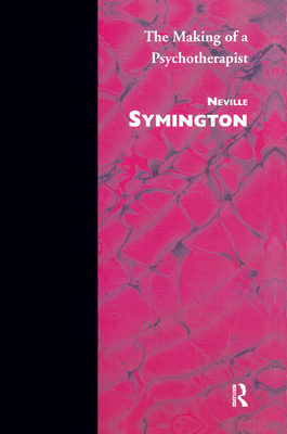 The Making of a Psychotherapist - Symington, Neville