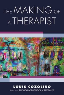 The Making of a Therapist: A Practical Guide for the Inner Journey - Cozolino, Louis