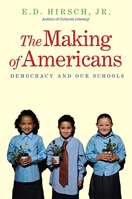 The Making of Americans: Democracy and Our Schools - Hirsch, E D