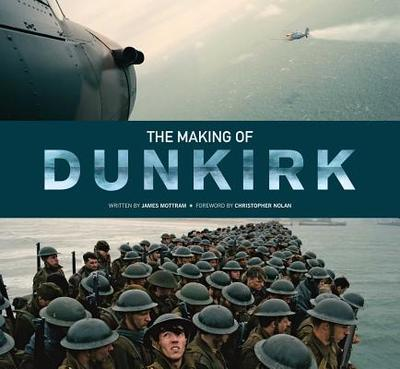 The Making of Dunkirk - Mottram, James, and Nolan, Christopher (Foreword by)