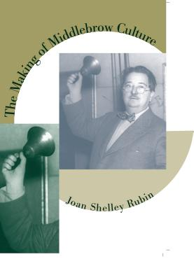 The Making of Middlebrow Culture - Rubin, Joan Shelley