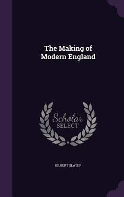 The Making of Modern England - Slater, Gilbert