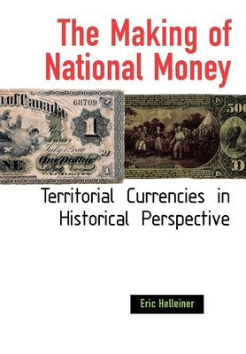 The Making of National Money - Helleiner, Eric