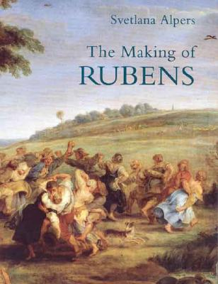 The Making of Rubens - Alpers, Svetlana, Professor