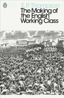 The Making of the English Working Class - Thompson, E. P.