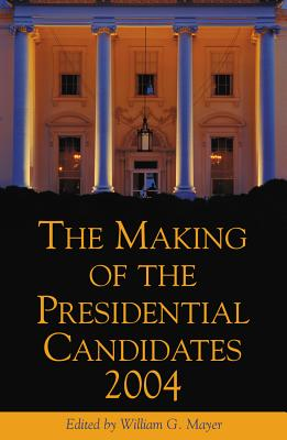 The Making of the Presidential Candidates 2004 - Mayer, William G (Editor), and Busch, Andrew E (Contributions by), and Cornfield, Michael (Contributions by)