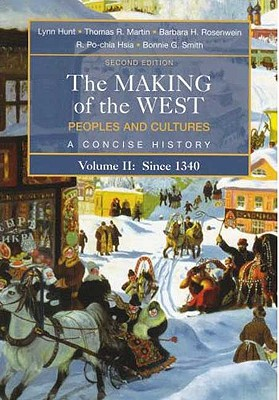 The Making of the West: Peoples and Cultures, a Concise History, Volume II: Since 1340 - Hunt, Lynn, and Martin, Thomas R, and Rosenwein, Barbara H