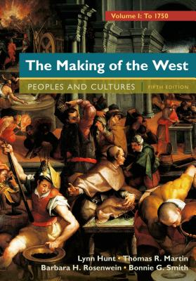 The Making of the West, Volume 1: To 1750: People and Cultures - Hunt, Lynn, and Martin, Thomas R, and Rosenwein, Barbara H