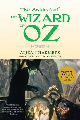 The Making of the Wizard of Oz - Harmetz, Aljean, and Hamilton, Margaret (Foreword by)