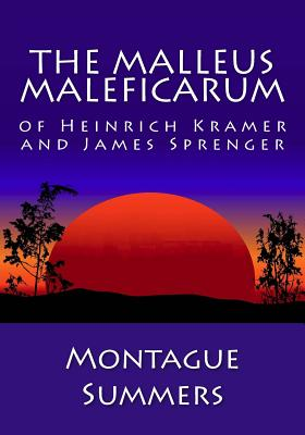 The Malleus Maleficarum of Heinrich Kramer and James Sprenger - Summers, Montague, Professor