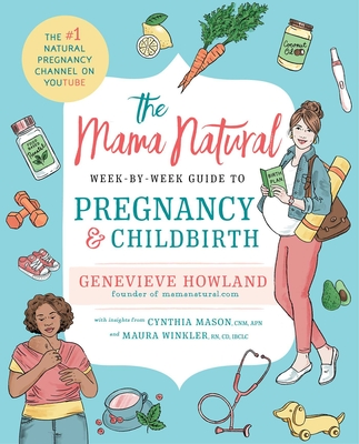 The Mama Natural Week-By-Week Guide to Pregnancy and Childbirth - Howland, Genevieve