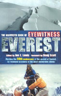 The Mammoth Book of Eyewitness Everest: Marking the 50th Anniversary of the Ascent of Everest, 32 Firsthand Accounts of the Most Memorable Climbs - Lewis, Jon E (Editor), and Editors (Editor), and Scott, Doug (Foreword by)