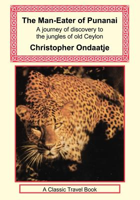 The Man-Eater of Punanai - A Journey of Discovery to the Jungles of Old Ceylon - Ondaatje, Christopher