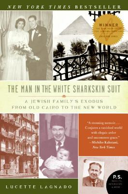 The Man in the White Sharkskin Suit: A Jewish Family's Exodus from Old Cairo to the New World - Lagnado, Lucette