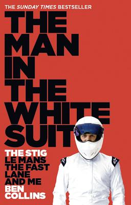 The Man in the White Suit: The Stig, Le Mans, the Fast Lane and Me - Collins, Ben