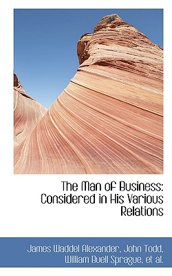 The Man of Business: Considered in His Various Relations - Alexander, James Waddel