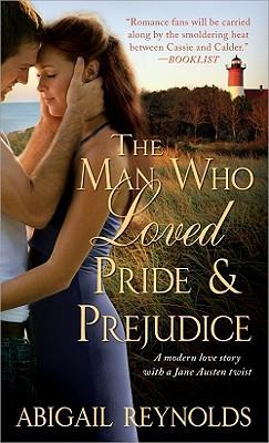The Man Who Loved Pride & Prejudice: A Modern Love Story with a Jane Austen Twist - Reynolds, Abigail