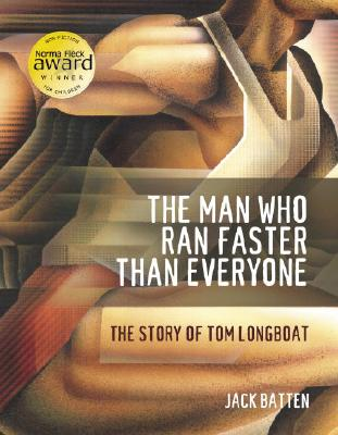 The Man Who Ran Faster Than Everyone: The Story of Tom Longboat - Batten, Jack