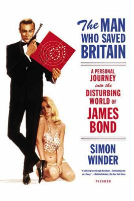 The Man Who Saved Britain: A Personal Journey Into the Disturbing World of James Bond - Winder, Simon