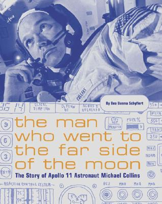The Man Who Went to the Far Side of the Moon: The Story of Apollo 11 Astronaut Michael Collins - Schyffert, Bea Uusma