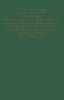 The Management and Regulation of Banks - Cooper, J, Dr.