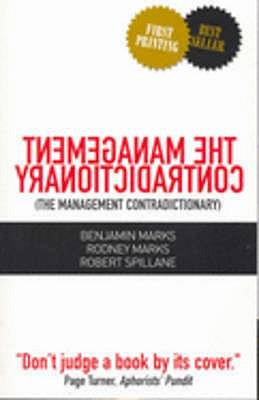 The Management Contradictionary - Marks, Benjamin, and Marks, Rodney, and Spillane, Robert