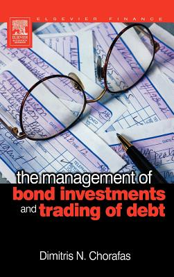 The Management of Bond Investments and Trading of Debt - Chorafas, Dimitris N, Professor