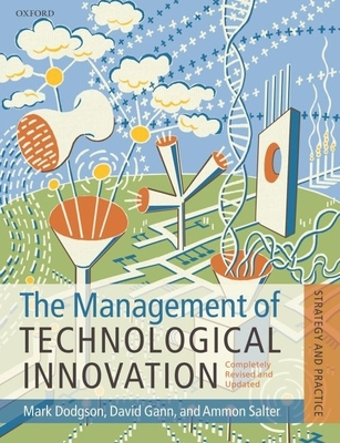 The Management of Technological Innovation: Strategy and Practice - Dodgson, Mark, and Gann, David M, and Salter, Ammon