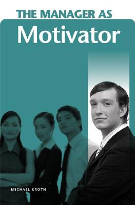 The Manager as Motivator - Kroth, Michael