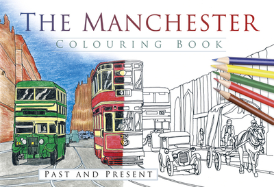 The Manchester Colouring Book: Past and Present - The History Press