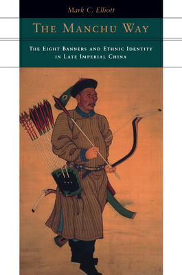 The Manchu Way: The Eight Banners and Ethnic Identity in Late Imperial China - Elliott, Mark C